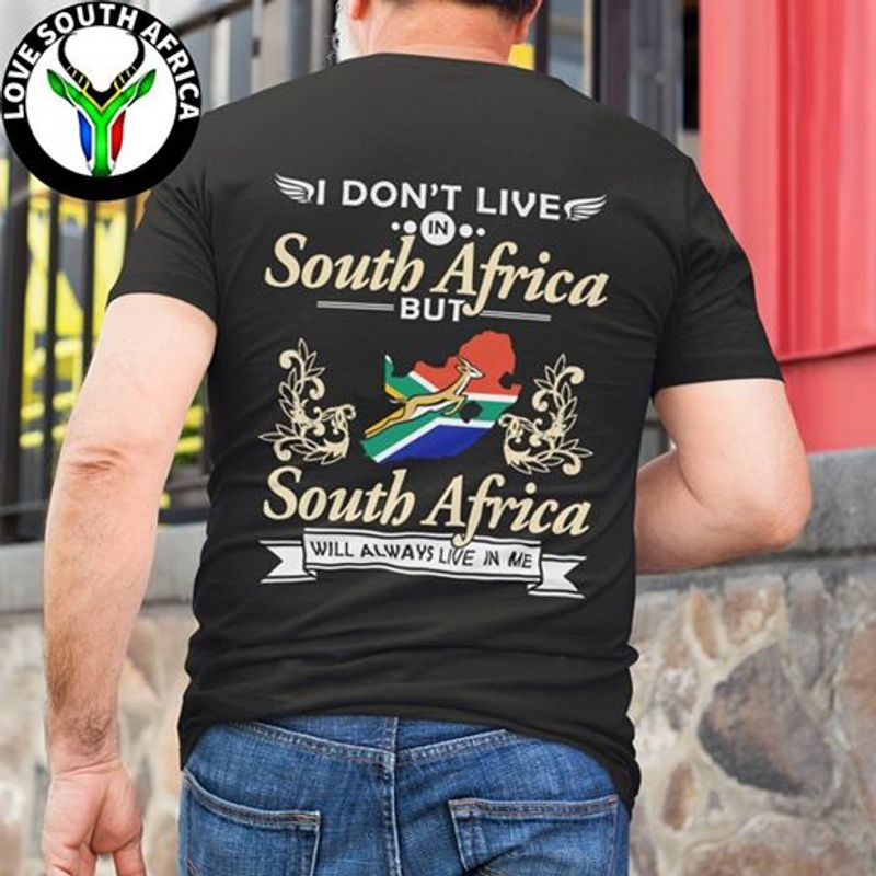 I Dont Live In South Africa But South Africa Will Always Live In Me T-shirt Black A8
