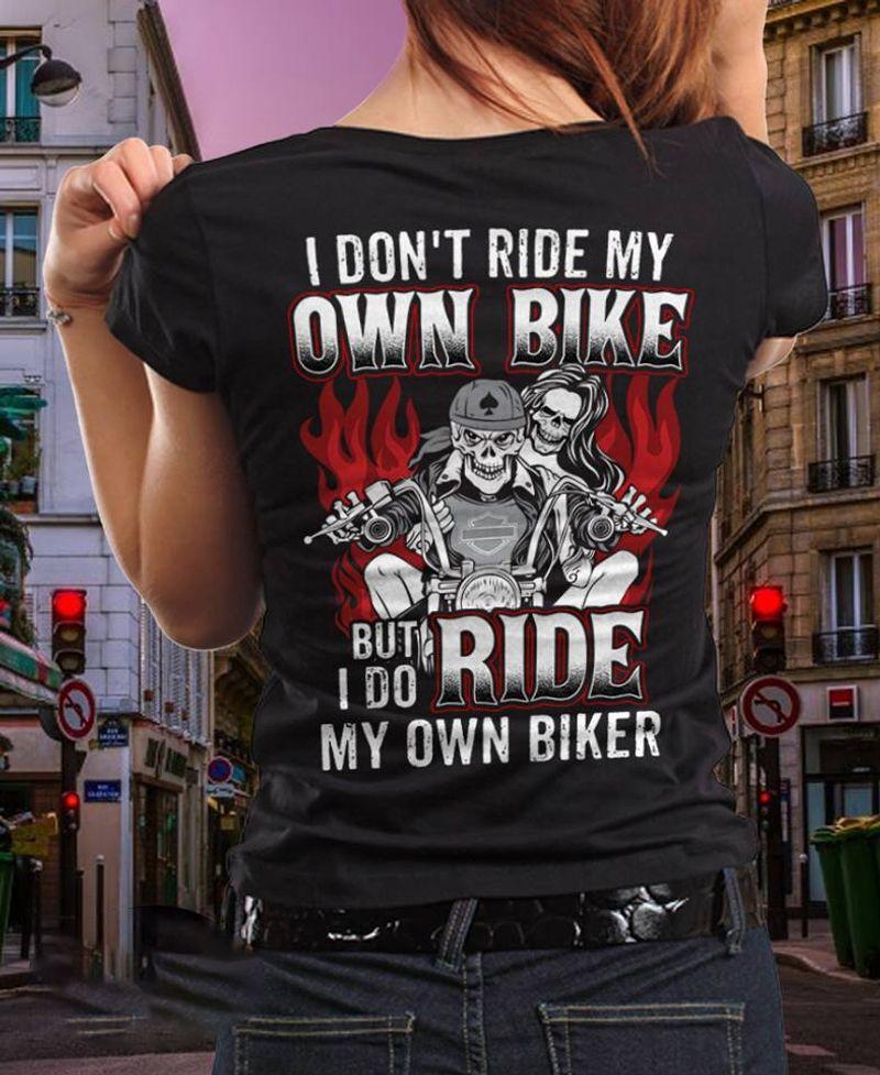 I Dont Ride My Own Bike But I Do Ride My Own Biker T-Shirt Black