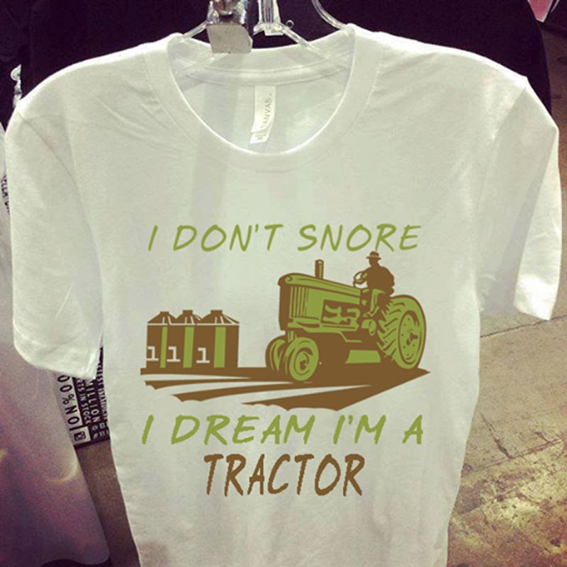 I Dont Snore I Dream I Am A Tractor  T Shirt White B1