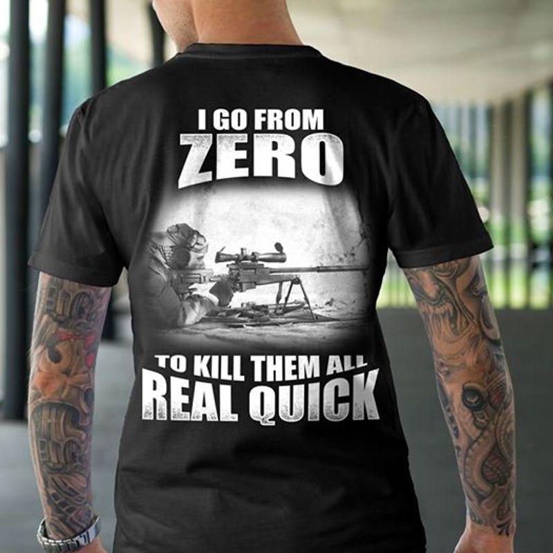 I Go From Zero To Kill Them All Real Quick  T-shirt Black B1