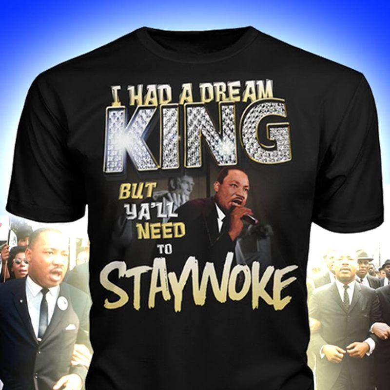 I Had A Dream King But Ya Ll Need To Staywoke T Shirt Black A8