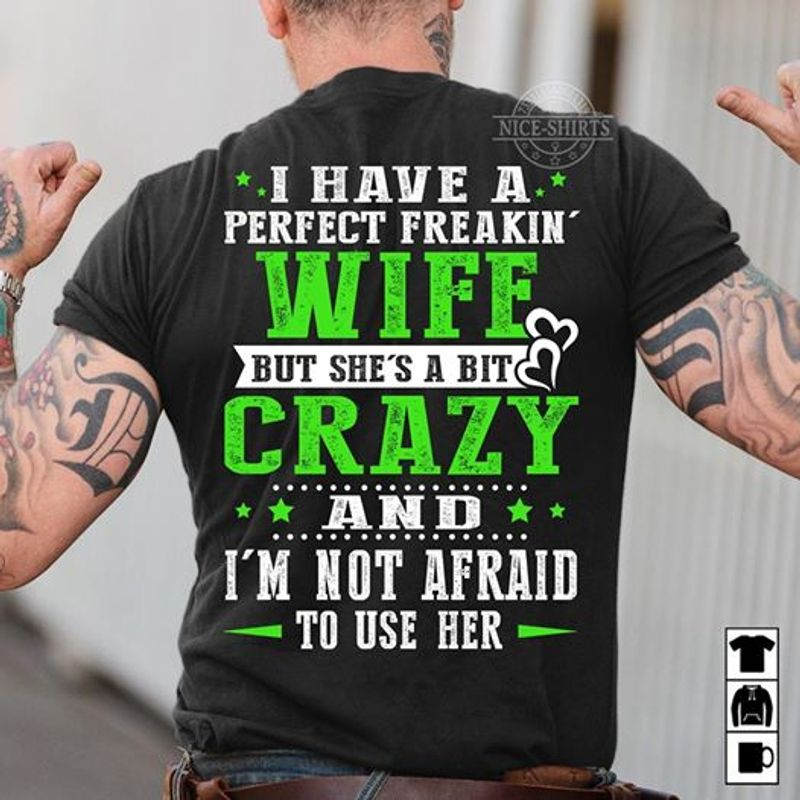 I Have A Perfect Freakin Wife But She Is A Bit Crazy   T-shirt Black A9