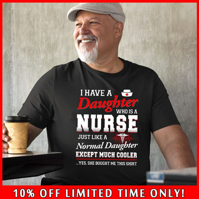 I Have Daughter Who Is A Nurse Just Like A Normal Daughter T-shirt Black A5