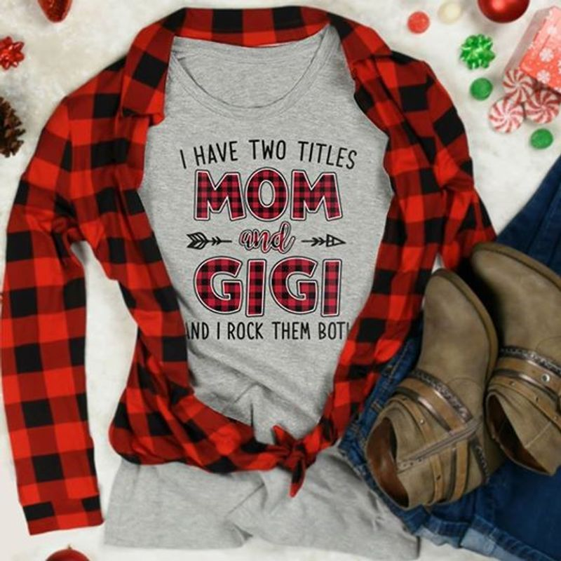 I Have Two Titles Mom And Gigi And I Rock Them Both T-Shirt Grey C2