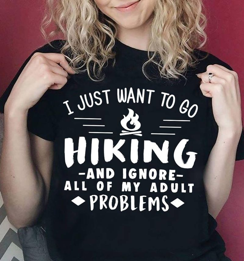 I Just Want To Go Hiking And Ogone All Of My Adult Problems   T-shirt Black B1