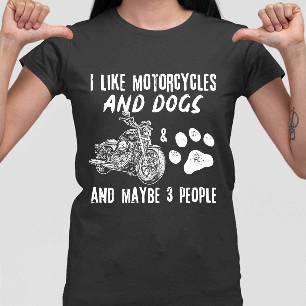 I Like Motorcycles And Dogs And Maybe 3 People Classic T-shirt