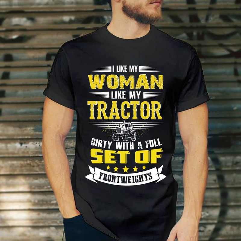 I Like My Tractor Dirty With A Full Set Of Front Weights T Shirt Black A5