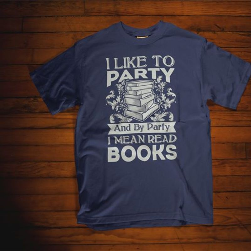 I Like To Party And By Party I Mean Read Books  T Shirt Black C2