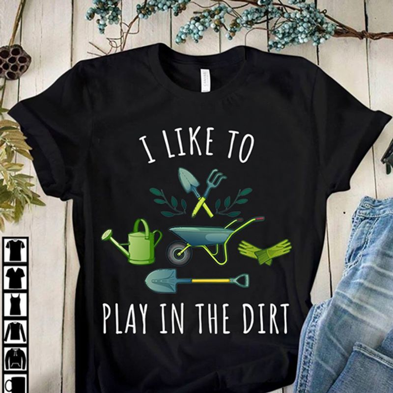 I Like To Play In The Dirt T-shirt Black A5