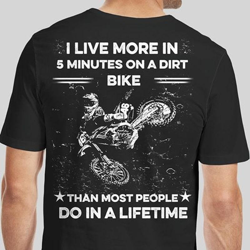 I Live More In 5 Minutes On A Dirt Bike T-shirt Black A5