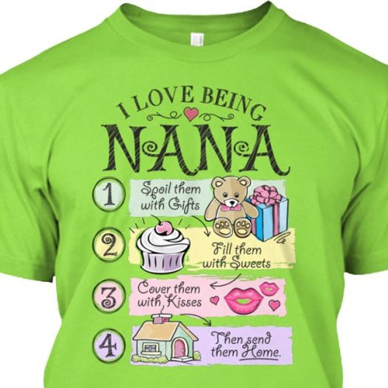 I Love Being Nana 1 Spoil Them With Gifts 2 Fill Them With Sweets T-shirt Green B7