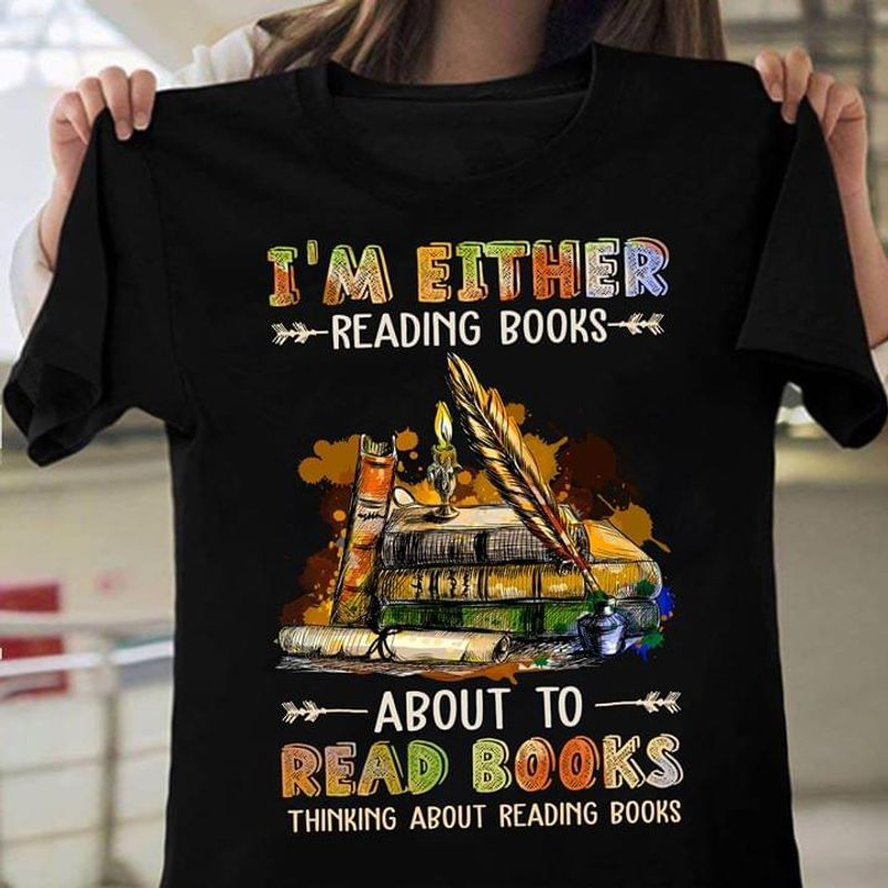 I Love Book Lighter Bookworm I'M Either Reading Books Ideal Birthday Gift Black T Shirt Men And Women S-6XL Cotton
