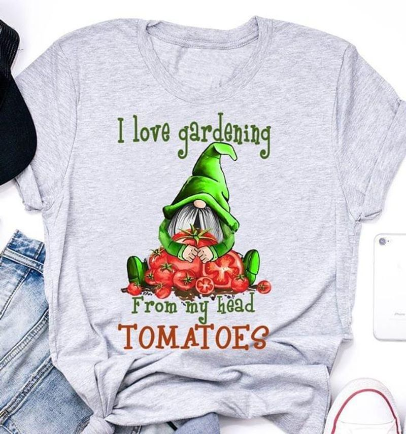 I Love Gardening From My Head Tomatoes Gnome Gift For Active Girl Grey Shirt
