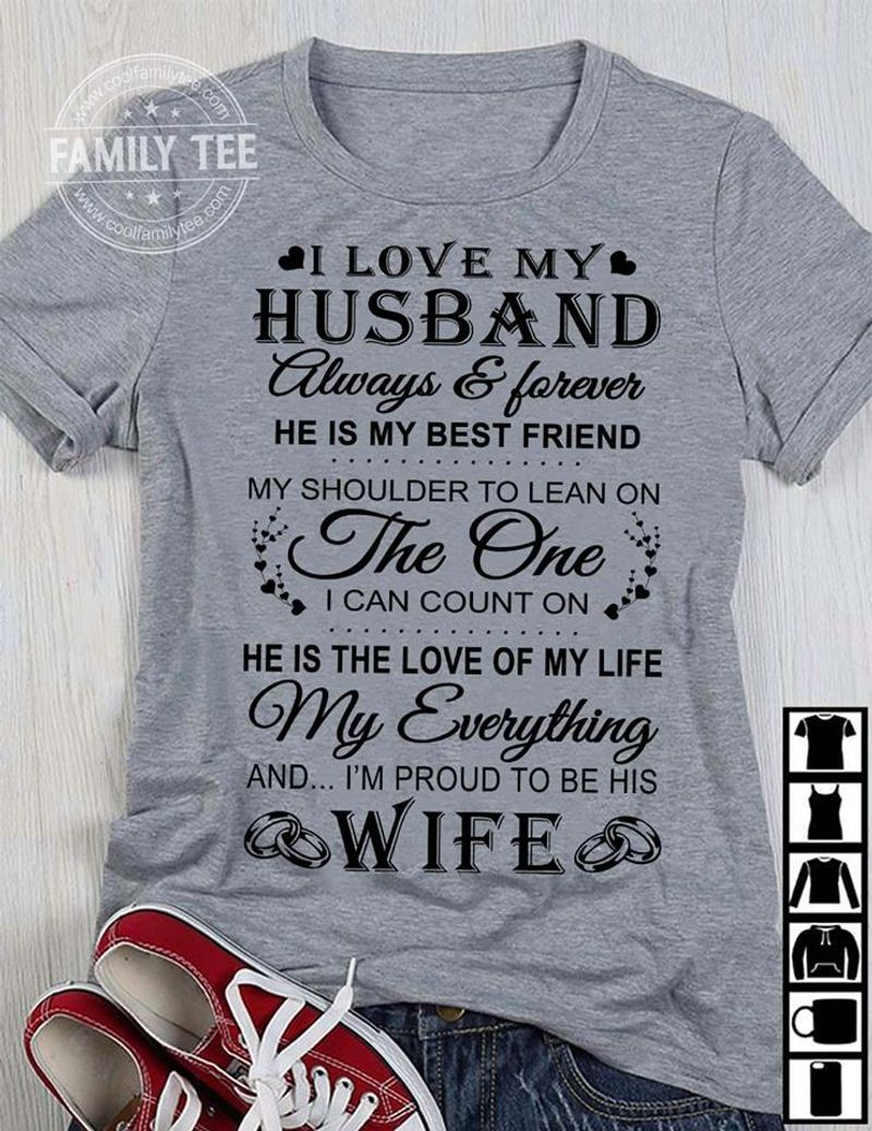 I Love My Husband The One He Is The Love Of My Life And I Am Pruod To Be His Wife  T Shirt Grey B1