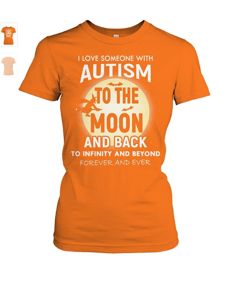 I Love Someone With Autism To The Moon And Back To Infinity And Beyond Forever And EverT Shirt Orange A4