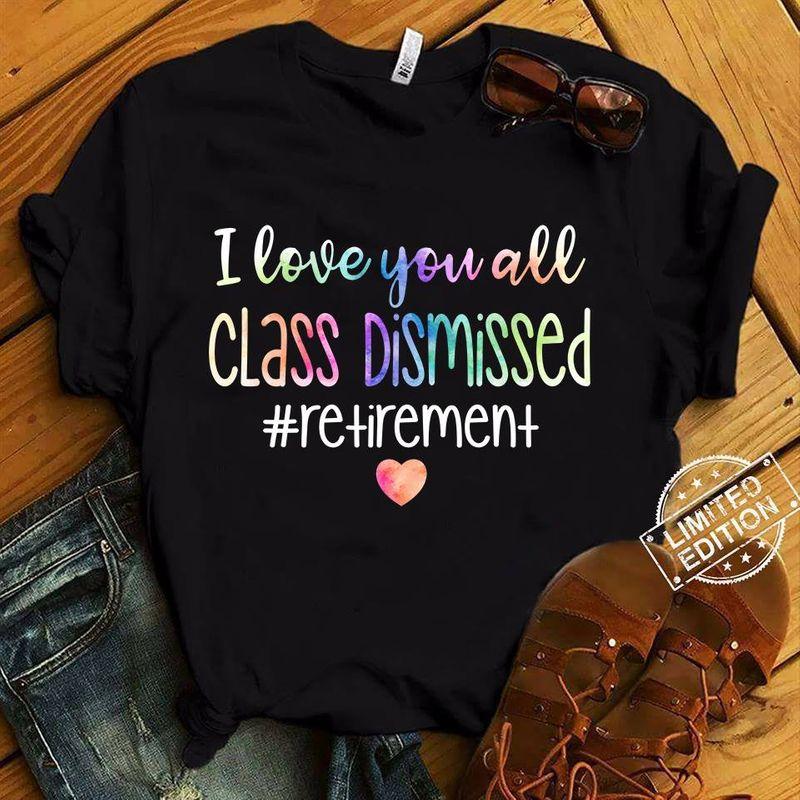 I Love You All Class Dismissed Retirement Heart T Shirt Black