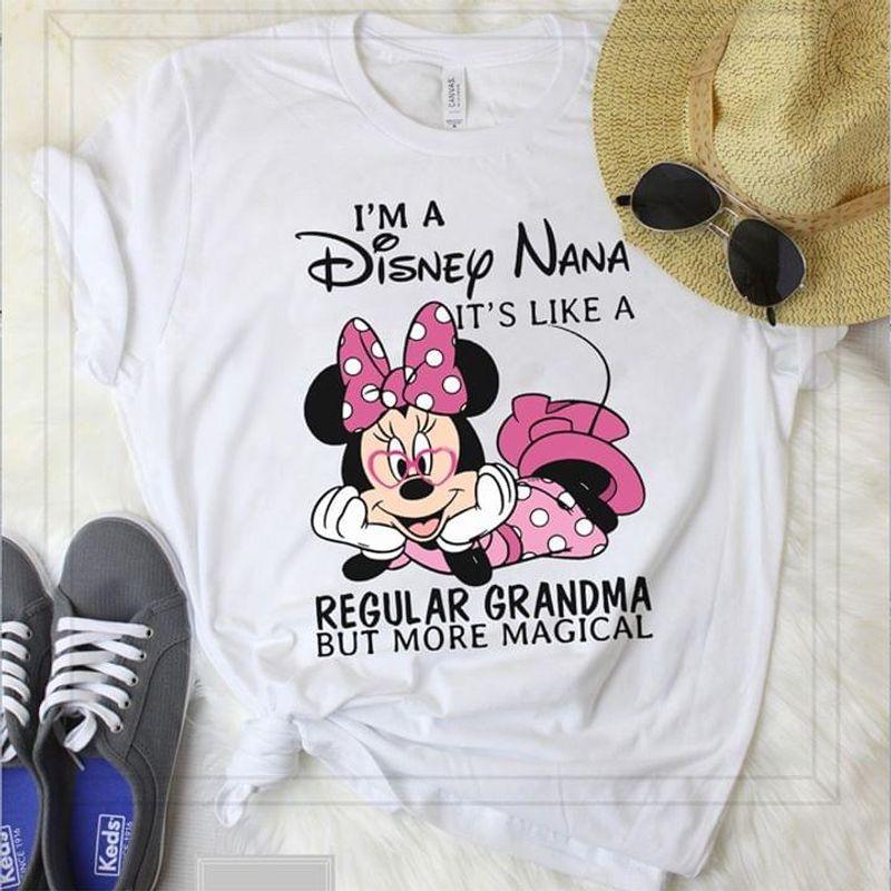 I'm A Disney Nana It's Like A Regular Grandma But More Magical White T Shirt Men/ Woman S-6XL Cotton