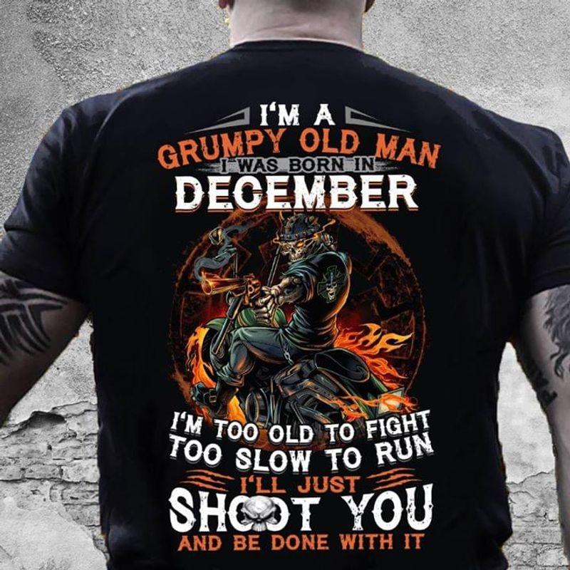 I'm A Grumpy Old Man I Was Born In December Black T Shirt Men/ Woman S-6XL Cotton