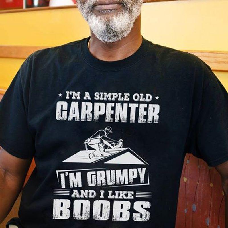 I M A Simple Old Carpenter I M Grumpy And I Like Boobs  T-shirt Black B5