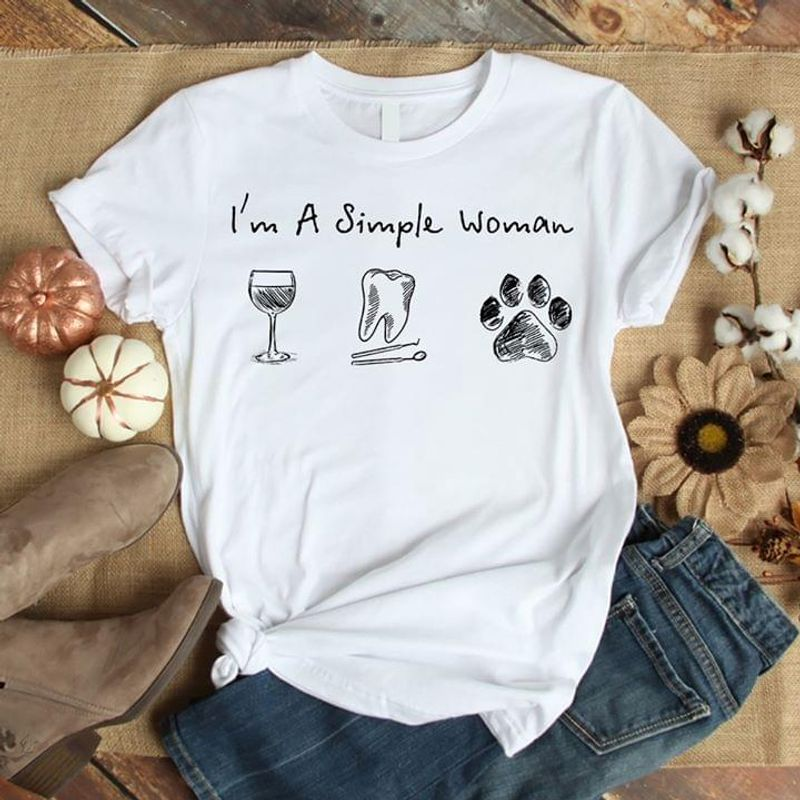 I'M A Simple Woman Glass Teeth Paw Interesting Gift For Active Girl White T Shirt Men And Women S-6XL Cotton