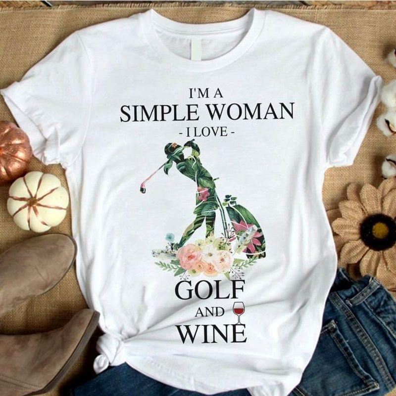 I'm A Simple Woman I Love Golf And Wine Golf Player Gift For Golf Lovers White T Shirt Men And Women S-6XL Cotton