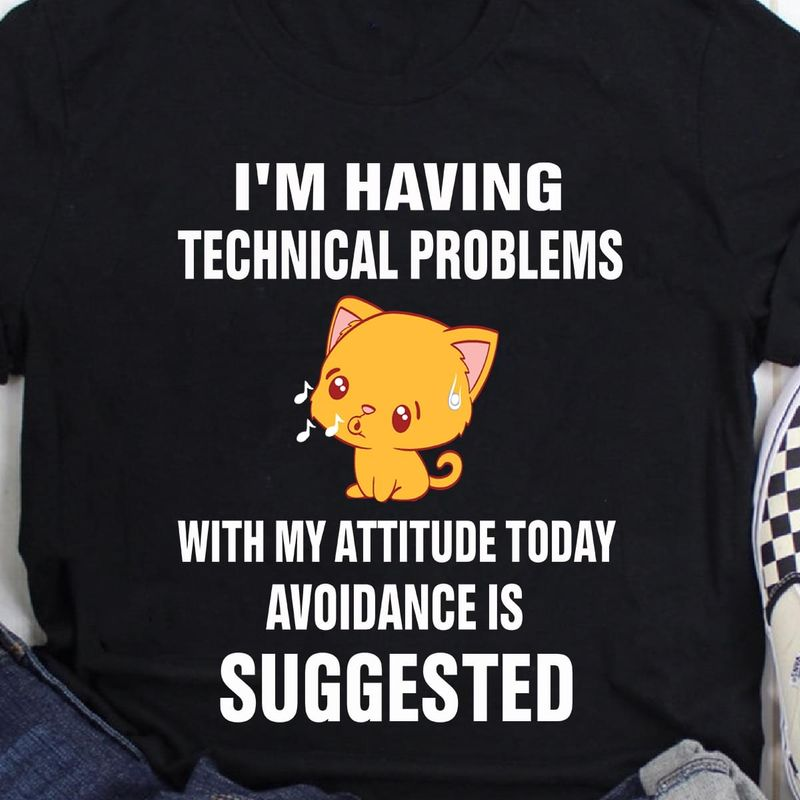 I'M Having Technical Problems With My Attitude Today Avoidance Is Suggested Lovely Whistling Cat Black  T Shirt Men/ Woman S-6XL Cotton