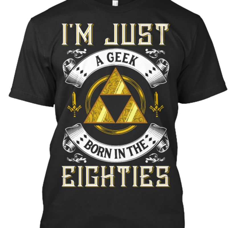 I M Just A Geek Born In The Eighties   T-shirt Black B5