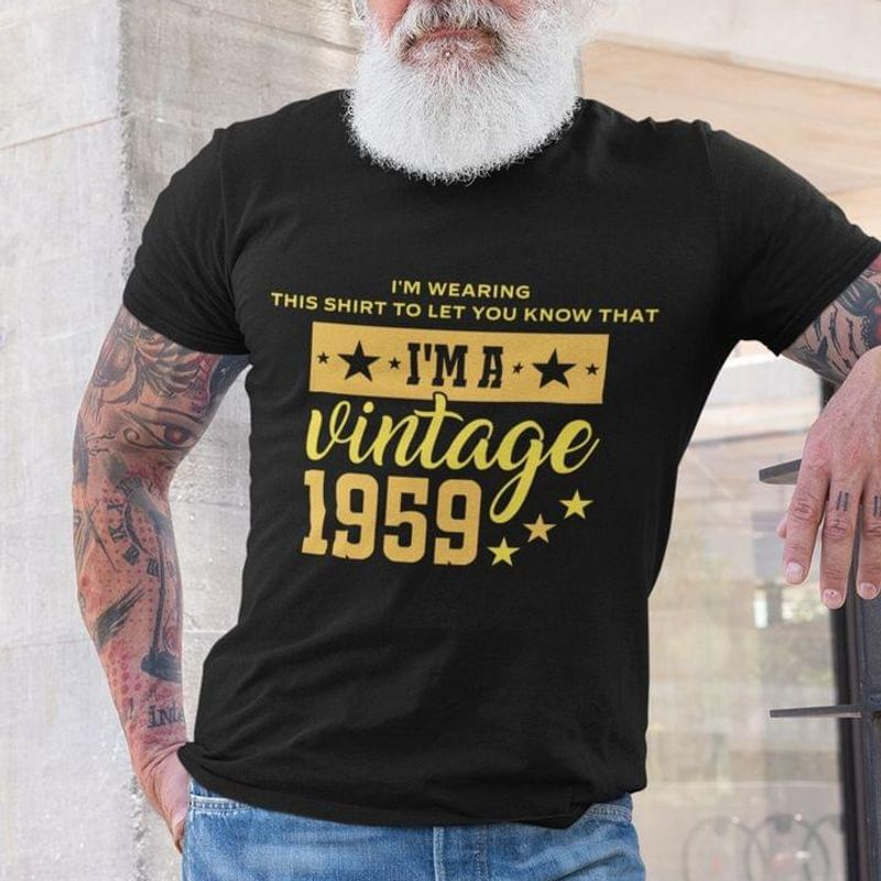 I'm Wearing This Shirt To Let You Know That I'm A Vintage 1959 Funny Graphic Art Black T Shirt Men And Women S-6XL Cotton