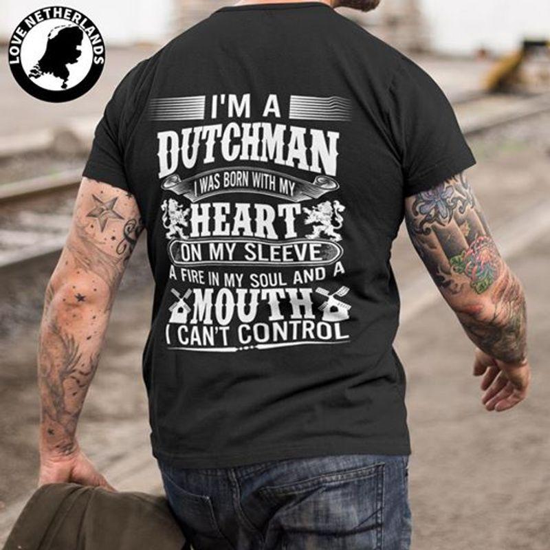 I Ma A Dutchman I Was Born  With My Heart Mouth I Cnat Control    T-shirt Black B1
