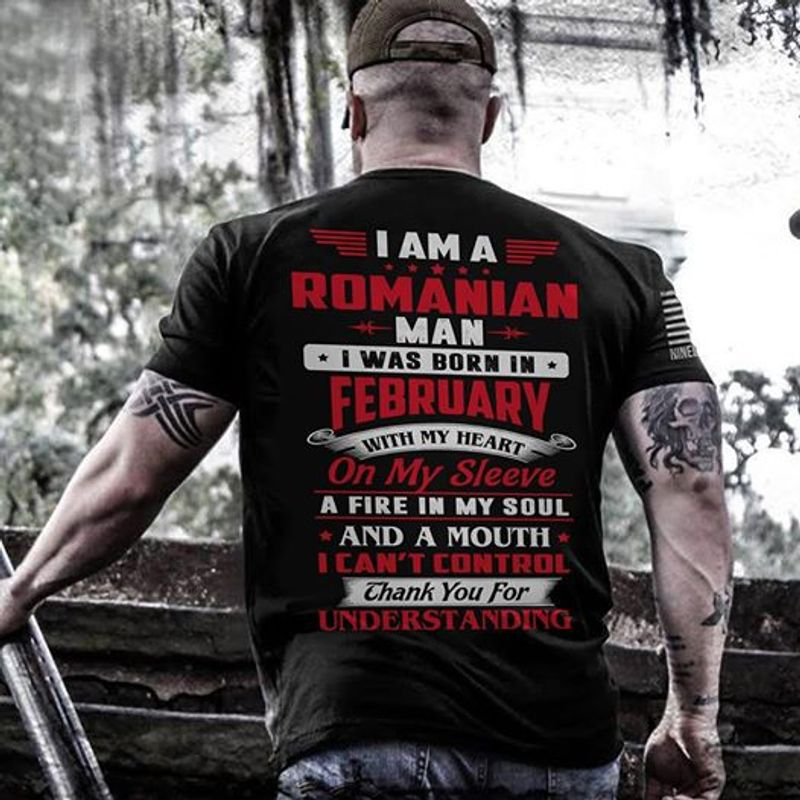 I Ma A Romanian Man I Was Born In With My Heart A Fire In My Soul I Cnat Control Thank You For Understanding  T-shirt Black B1