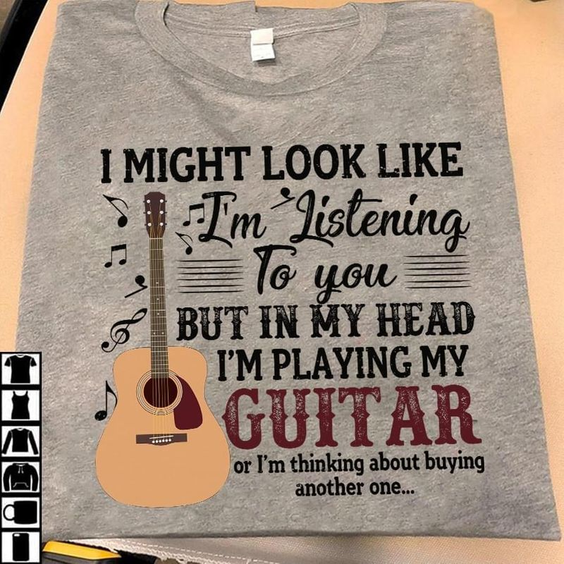 I Might Look Like I'm Listening To You But In My Head I'm Playing My Guitar Sport Grey T Shirt Men And Women S-6XL Cotton
