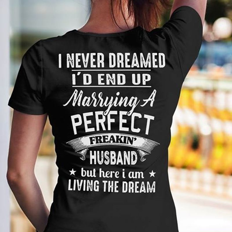 I Never Dreamed Id End Up Marrying A Perfect But Here I Am Living The Dream   T-shirt Black B1