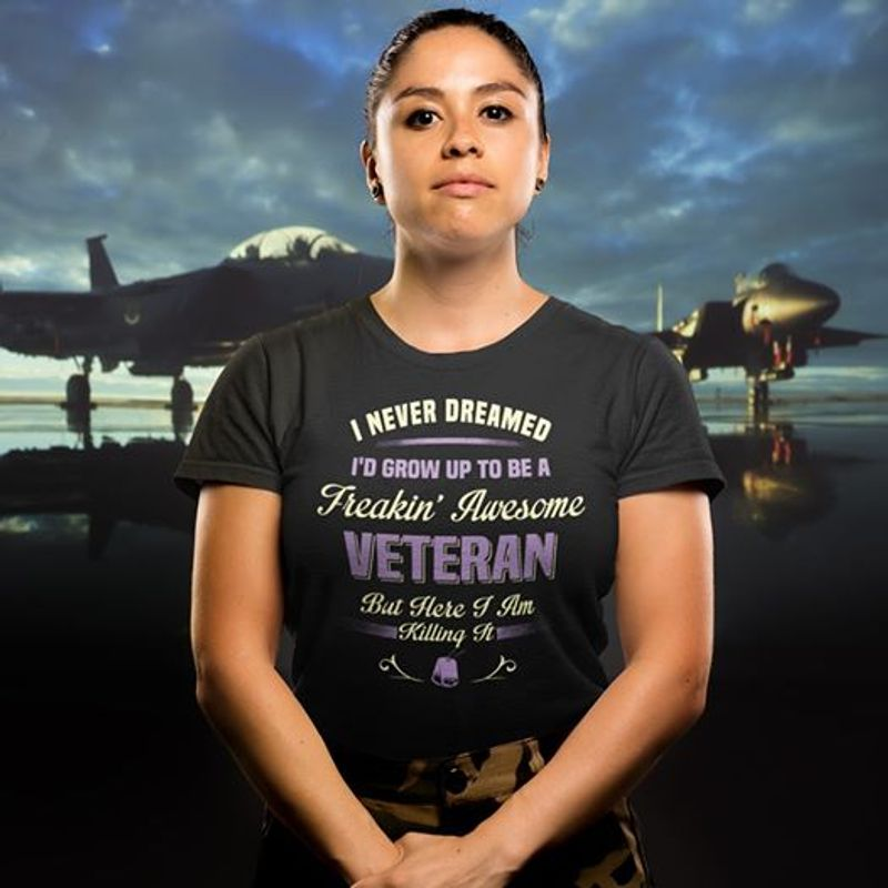 I Never Dreamed Id Grow Up To Be A Freakin Awesome Veterant T Shirt Black B4