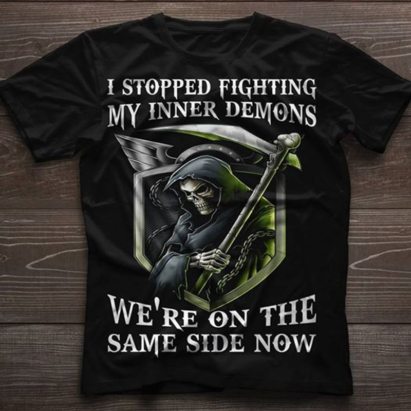 I Stopped Fighting My Inner Demons We Re On The Same Side Now T- Shirt Black A4