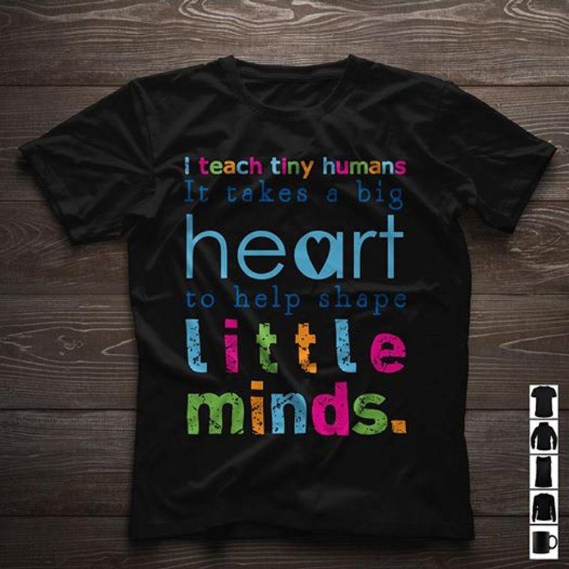 I Teach Tiny Humans It Takes A Big Heart To Help Shape Little Minds T-shirt Black  A8