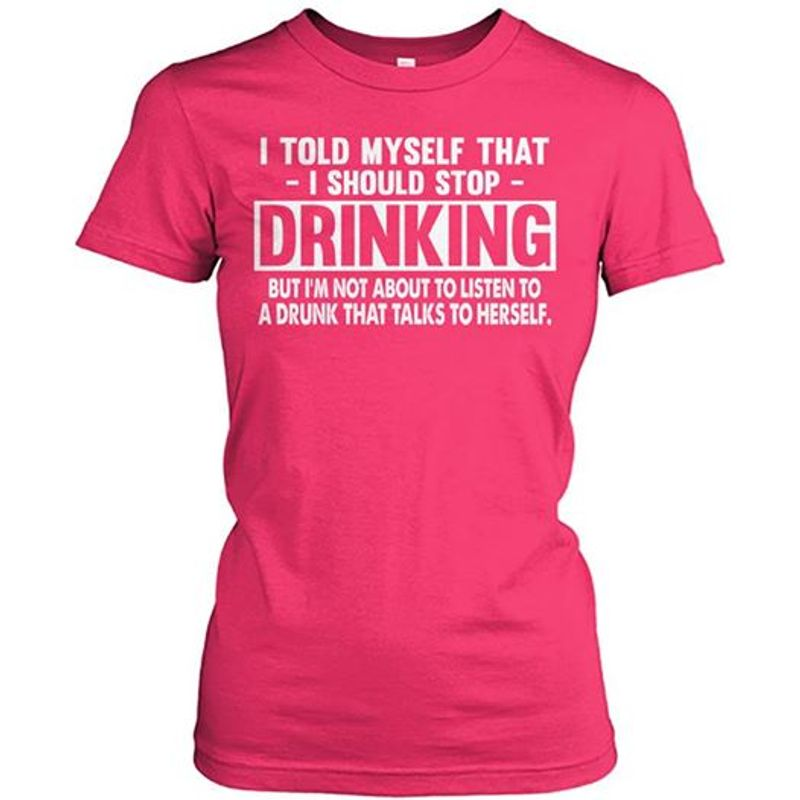 I Told Myself That I Should Stop Drinking T-shirt Pink A8