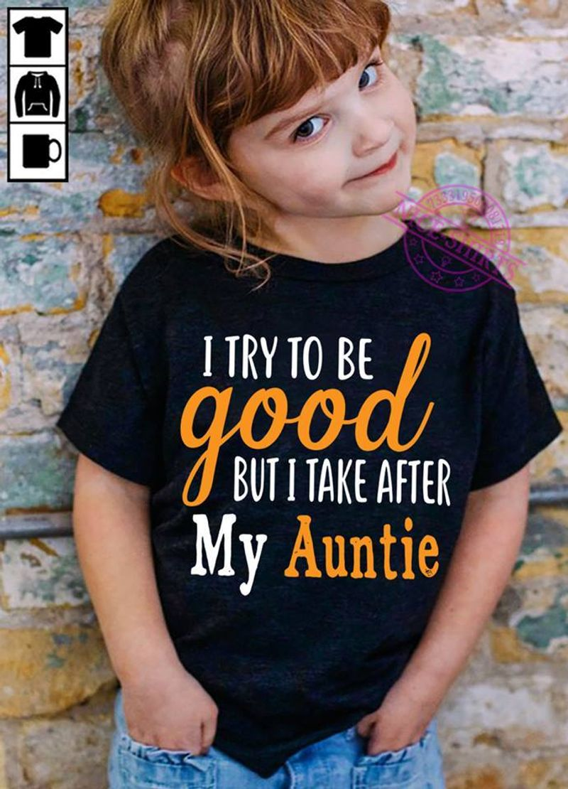 I Try To Be Good But I Take After My Auntie  T-shirt Black B1