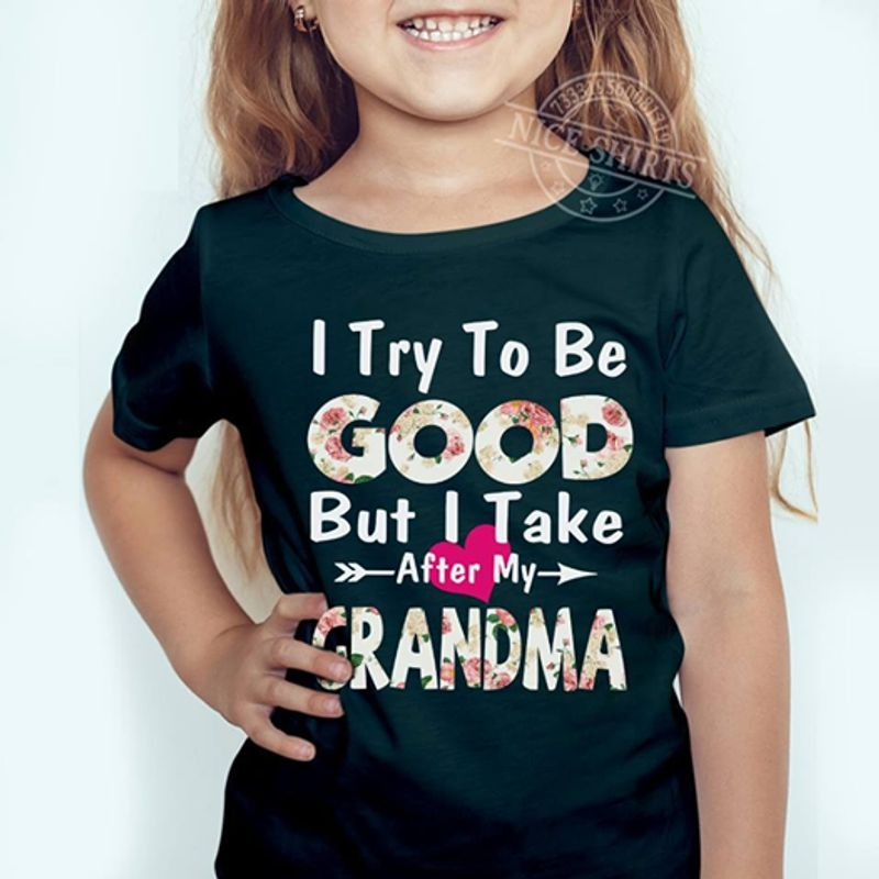 I Try To Be Good But To Take After My Grandma T Shirt Black B4