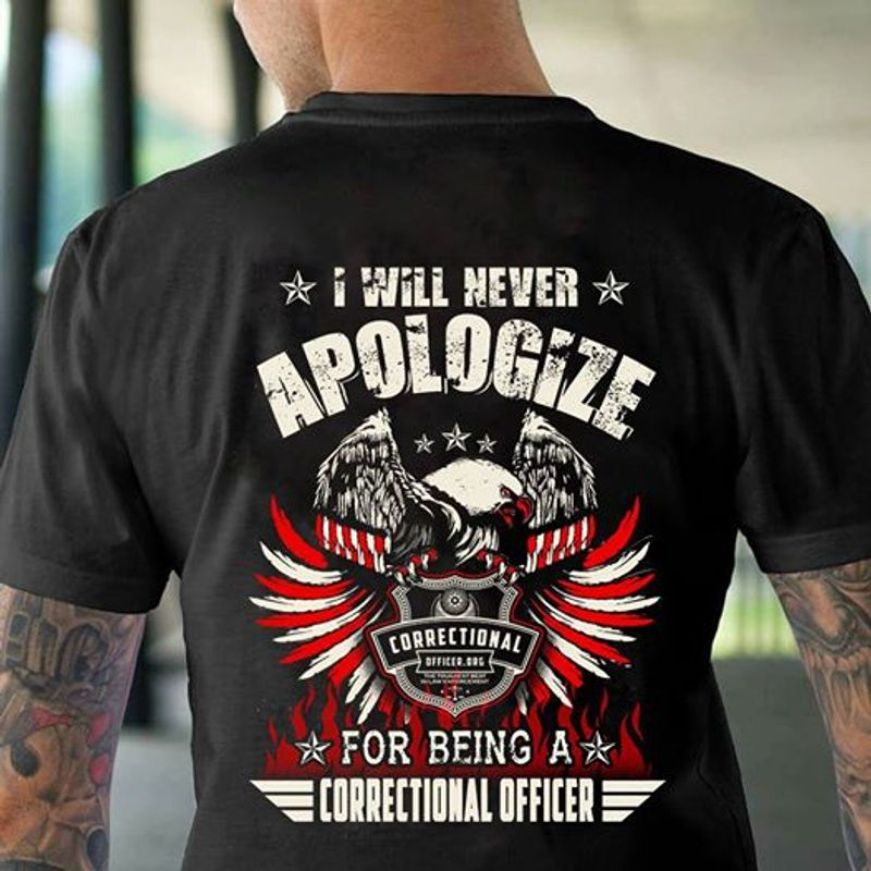 I Will Never Apologize For Being A Correctional Officer T-shirt Black B7