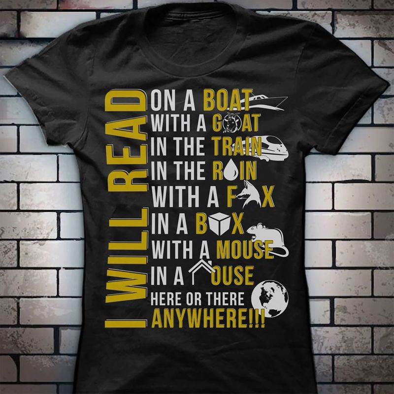I Will Read On A Boat With A Goat In The Train In The Rain With A Fox In A Box With A Mouse In A House Here Or There Anywhere T-shirt Black A8