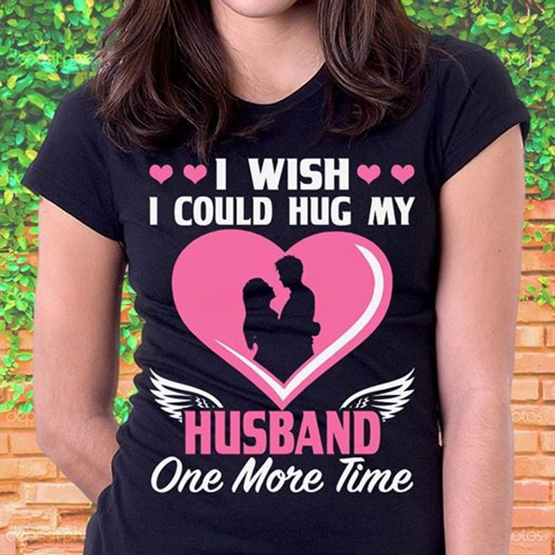 I Wish I Could Hug My Husband One More Time T-shirt Black A5