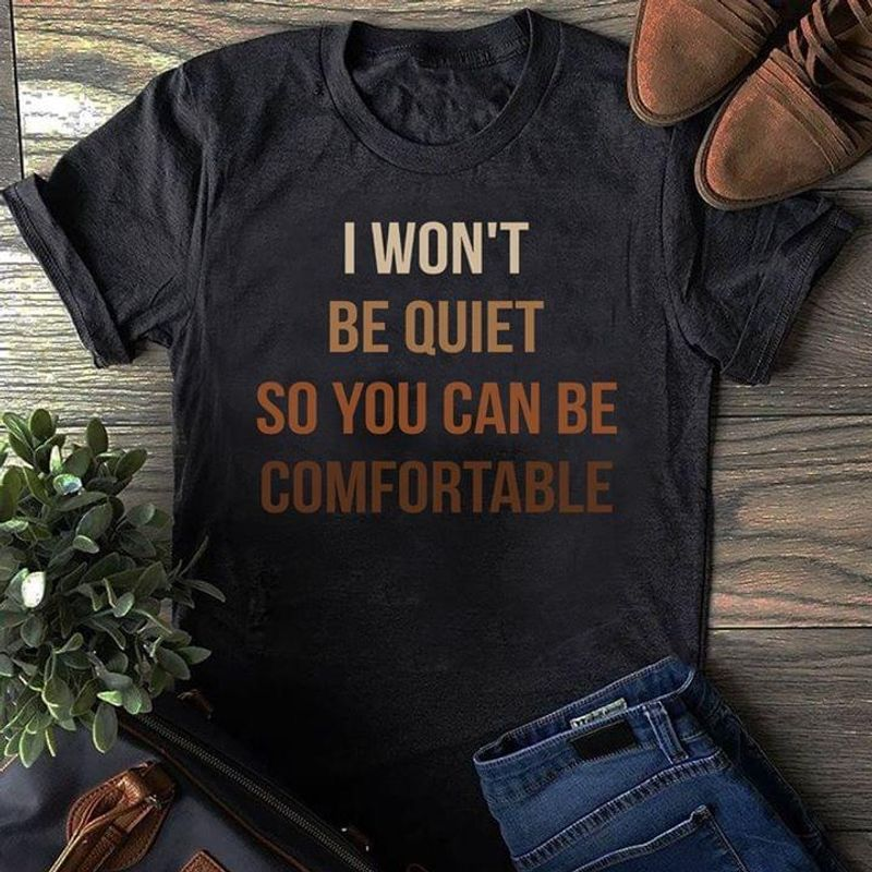 Black History Month I Won't Be Quiet So You Can Be Comfortable T-Shirt Anti-Racism Dark Heather Dark Heather T Shirt Men And Women S-6XL Cotton