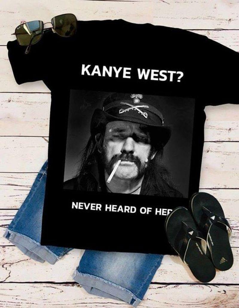 Ian Fraser Kilmister Lover Kanye West Never Heard Of Her Black T Shirt Men And Women S-6XL Cotton
