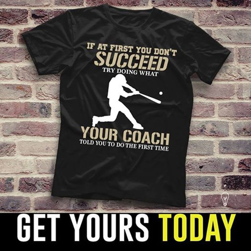 If At First You Dont Succeed Try Doing What Your Coach Told You To Do The First Time  T-shirt Black A8