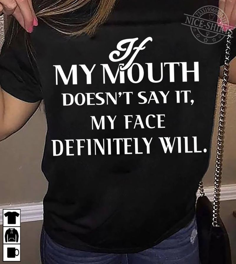 If My Mouth Doesnt Say It My Face Definitely Will T-shirt Black A4