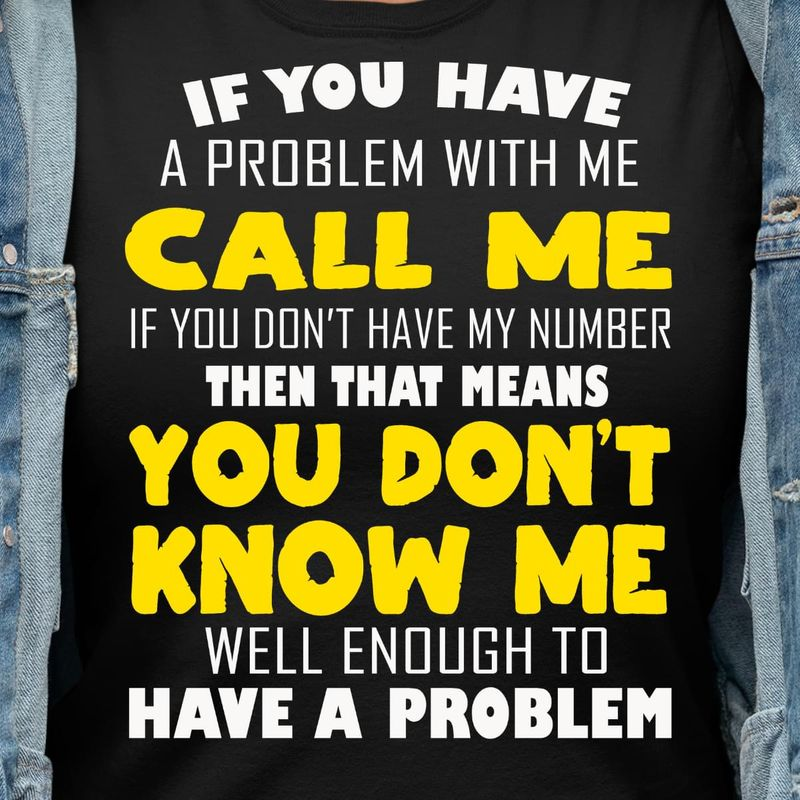 If You Have A Problem With Me Call Me They That Means You Don't Know Me Black T Shirt Men/ Woman S-6XL Cotton