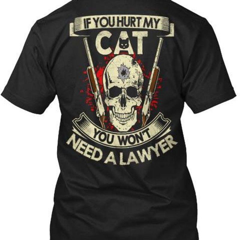 If You Hurt My Cat You Wont Need A Lawyer T-shirt Black B1