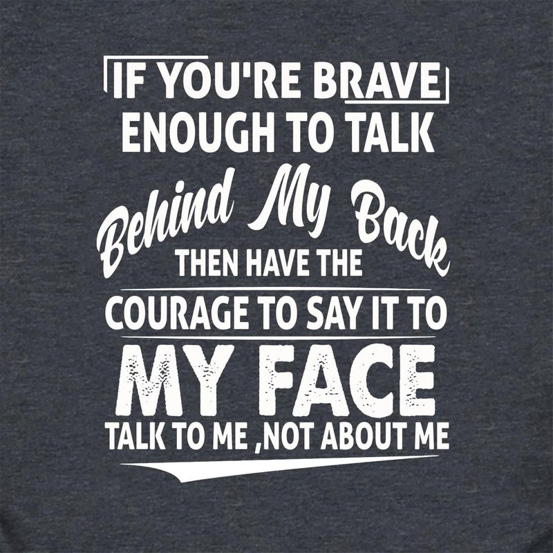 If You'Re Brave Enough To Talk Behind My Back Speaking Quote Dark Heather T-Shirt