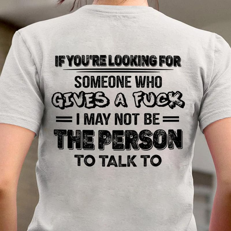 If You're Looking For Someone Who Gives A Fuck I May Not Be The Person To Talk To Back Side Sport Grey Sport Grey T Shirt Men And Women S-6XL Cotton