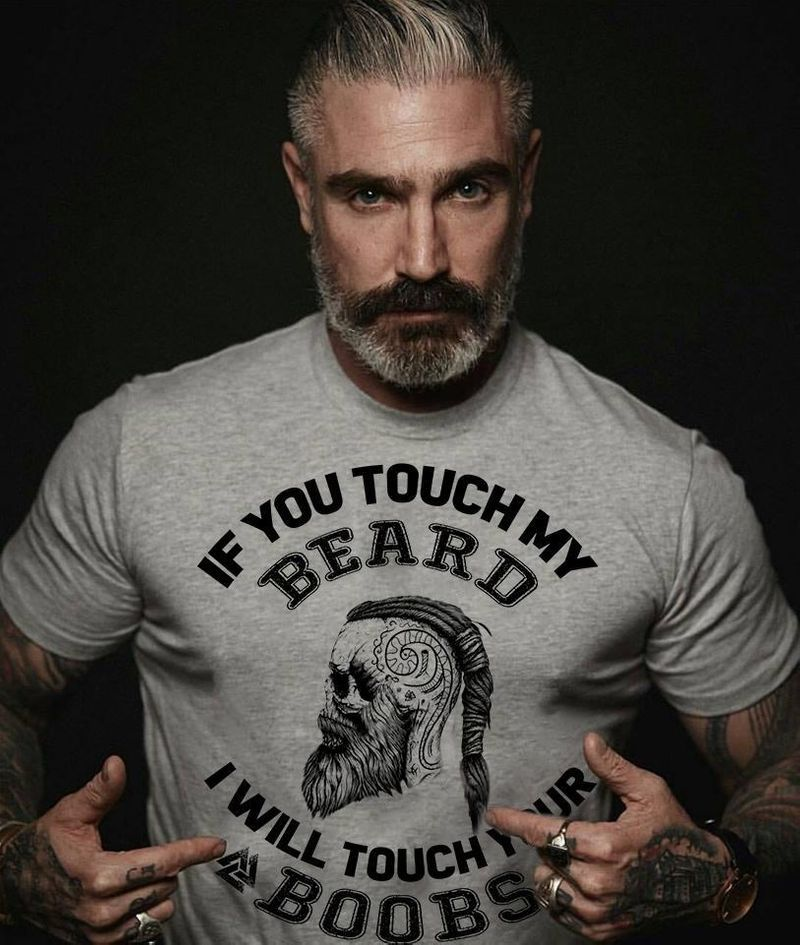 If You Touch My Beard I Will Touch Your Boobs T-Shirt Grey
